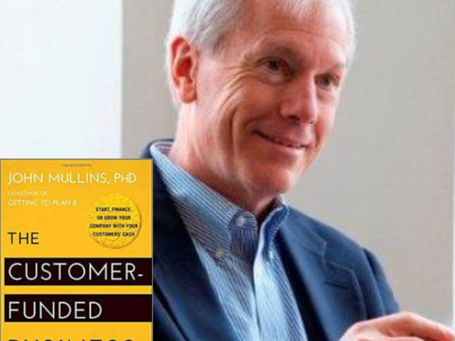 Dr. John Mullins – The Customer Funded Company